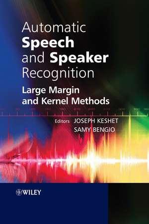 Automatic Speech and Speaker Recognition: Large Margin and Kernel Methods de Joseph Keshet