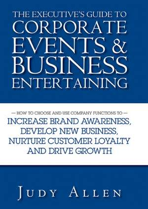 The Executive′s Guide to Corporate Events and Business Entertaining imagine