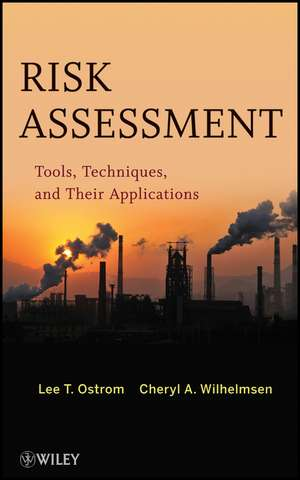 Risk Assessment: Tools, Techniques, and Their Applications de Lee T. Ostrom