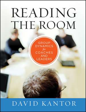 Reading the Room: Group Dynamics for Coaches and Leaders de David Kantor