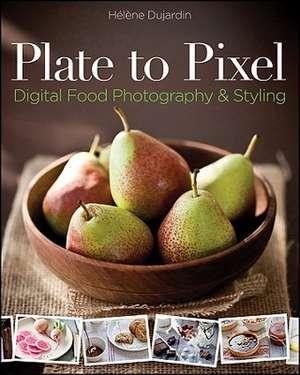 Plate to Pixel: Digital Food Photography & Styling de Helene Dujardin