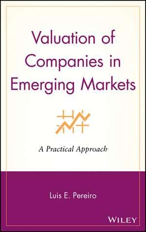 Valuation of Companies in Emerging Markets: A Practical Approach de Luis E. Pereiro