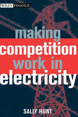 Making Competition Work in Electricity de Sally Hunt