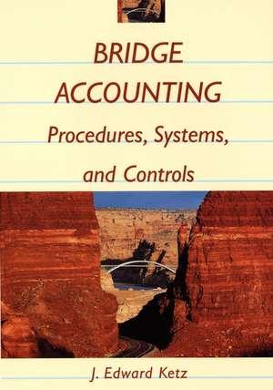 Bridge Accounting: Procedures, Systems, and Controls de J. Edward Ketz