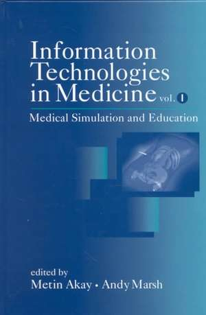 Information Technologies in Medicine, Volume I: Medical Simulation and Education de Metin Akay