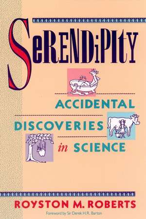 Serendipity: Accidental Discoveries in Science de Royston M. Roberts