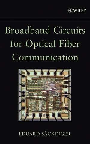 Broadband Circuits for Optical Fiber Communication de Eduard Säckinger