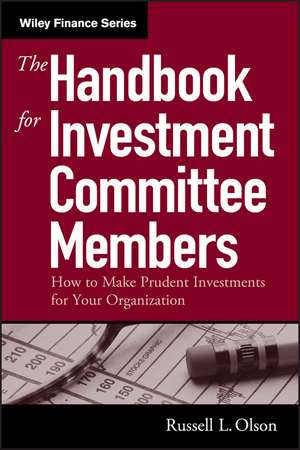 The Handbook for Investment Committee Members: How to Make Prudent Investments for Your Organization de Russell L. Olson