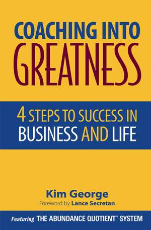 Coaching Into Greatness: 4 Steps to Success in Business and Life de Kim George