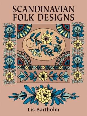 Scandinavian Folk Designs:  A Manual and Model Book of the Pointed Pen Method de Lis Bartholm