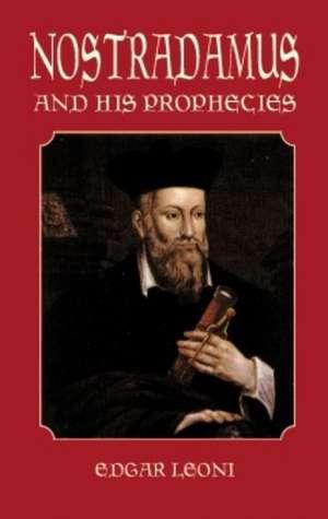 Nostradamus and His Prophecies de Edgar Leoni