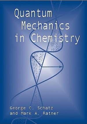 Quantum Mechanics in Chemistry de George C. Schatz