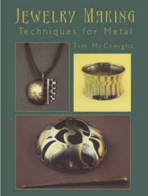 Jewelry Making:  Techniques for Metal de Tim McCreight