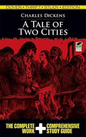 A Tale of Two Cities:  The Complete Work & Comprehensive Study Guide de Charles Dickens
