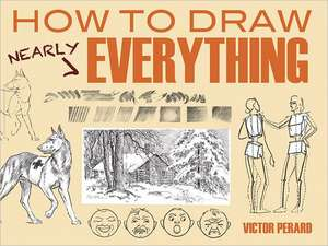 How to Draw Nearly Everything de Victor Perard
