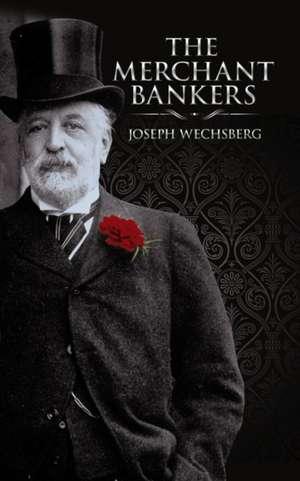 The Merchant Bankers de Joseph Wechsberg