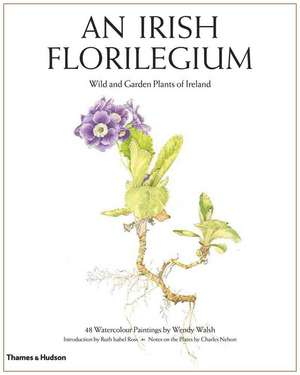 An Irish Florilegium:  Wild and Garden Plants of Ireland de Charles Nelson