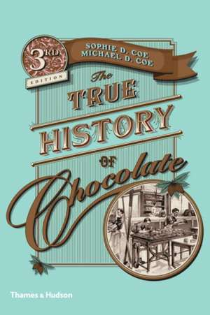 The True History of Chocolate de Sophie D. Coe