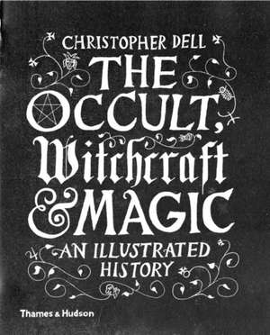 The Occult, Witchcraft and Magic de Christopher Dell