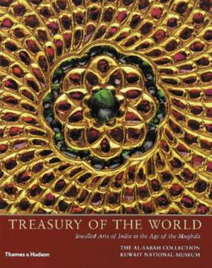 Treasury of the World:  Jewelled Arts of India in the Age of the Mughals de Nasser Sabah Al-Ahmad Al-Sabah