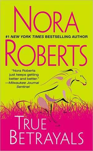 True Betrayals de Nora Roberts