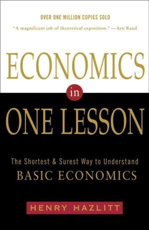 Economics In One Lesson: The Shortest and Surest Way to Understand Basic Economics de Henry Hazlitt