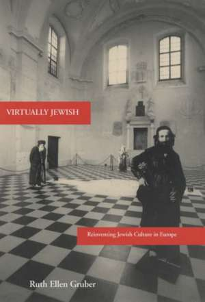 Virtually Jewish – Reinventing Jewish Culture in Europe de Ruth Ellen Gruber