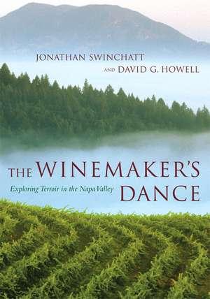 The Winemaker′s Dance – Exploring Terroir in the Napa Valley de Jonathan Swinchatt