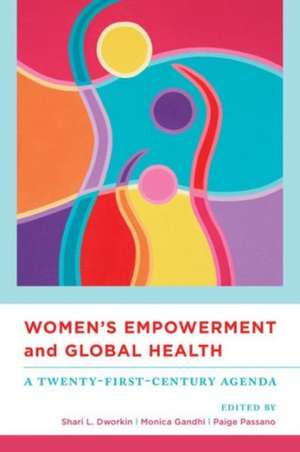 Women`s Empowerment and Global Health – A Twenty–First–Century Agenda