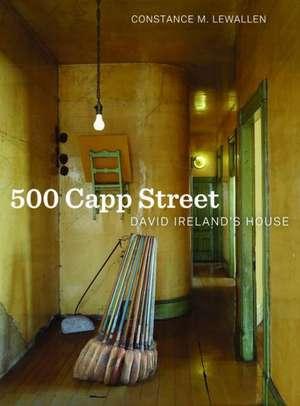 500 Capp Street – David Ireland`s House de Constance Lewallen