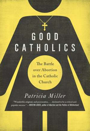 Good Catholics – The Battle over Abortion in the Catholic Church