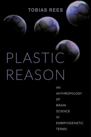 Plastic Reason – An Anthropology of Brain Science in Embryogenetic Terms