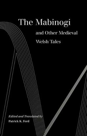 The Mabinogi and Other Medieval Welsh Tales de Patrick K. Ford