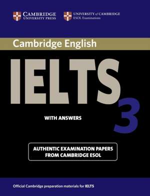 Cambridge IELTS 3 Student's Book with Answers: Examination Papers from the University of Cambridge Local Examinations Syndicate de University of Cambridge Local Examinations Syndicate