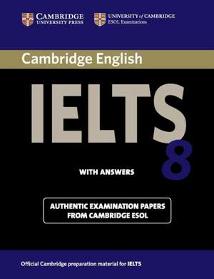 Cambridge IELTS 8 Student's Book with Answers: Official Examination Papers from University of Cambridge ESOL Examinations de Cambridge ESOL