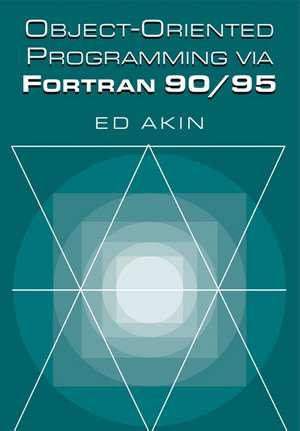 Object-Oriented Programming via Fortran 90/95 de Ed Akin