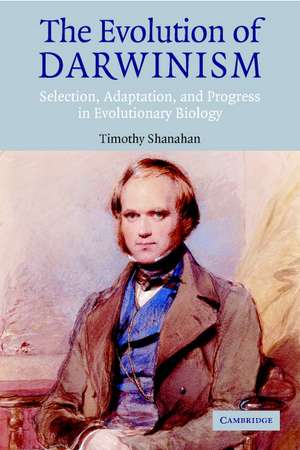 The Evolution of Darwinism: Selection, Adaptation and Progress in Evolutionary Biology de Timothy Shanahan