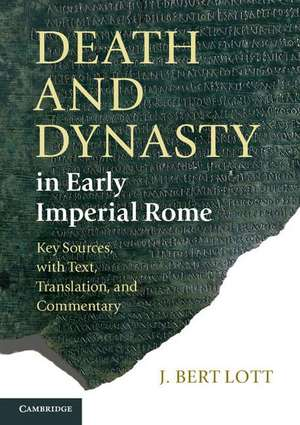 Death and Dynasty in Early Imperial Rome: Key Sources, with Text, Translation, and Commentary de J. Bert Lott