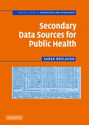 Secondary Data Sources for Public Health: A Practical Guide de Sarah Boslaugh