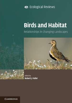 Birds and Habitat: Relationships in Changing Landscapes de Robert J. Fuller