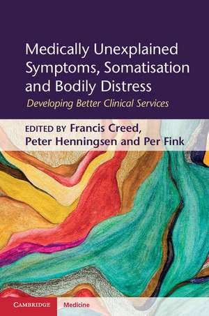 Medically Unexplained Symptoms, Somatisation and Bodily Distress: Developing Better Clinical Services de Francis Creed