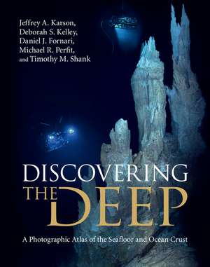 Discovering the Deep: A Photographic Atlas of the Seafloor and Ocean Crust de Jeffrey A. Karson