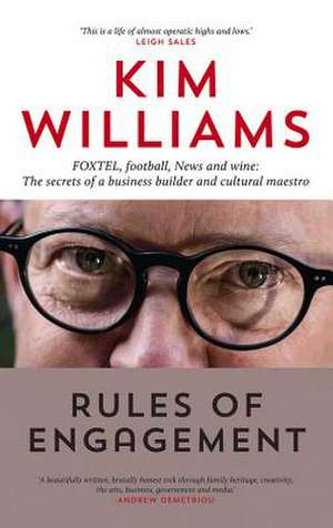 Rules of Engagement:  The Secrets of a Business Builder and Cultural Maestro de Kim Williams