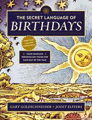The Secret Language of Birthdays:  Personology Profiles for Each Day of the Year de Gary Goldschneider