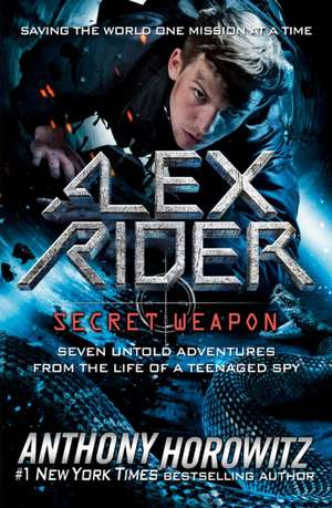Alex Rider: Secret Weapon: Seven Untold Adventures from the Life of a Teenaged Spy de Anthony Horowitz