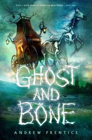 Ghost and Bone de Andrew Prentice