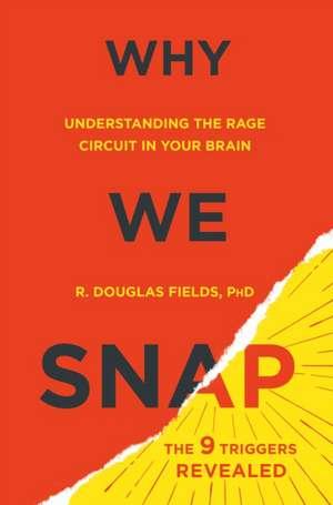 Why We Snap: Understanding the Rage Circuit in Your Brain de Douglas Fields