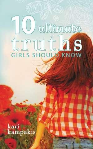 10 Ultimate Truths Girls Should Know de Kari Kampakis