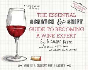 The Essential Scratch & Sniff Guide to Becoming a Wine Expert: Take a Whiff of That de Richard Betts