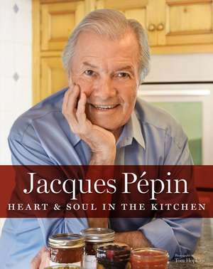 Jacques Pepin Heart & Soul in the Kitchen